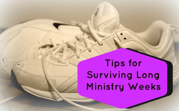 Tips for Surviving Long Ministry Weeks