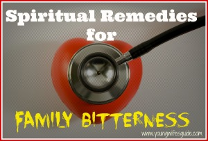 Spiritual Remedies for Family Bitterness