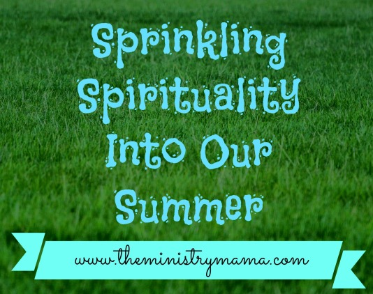Sprinkling Spirituality into our Summer
