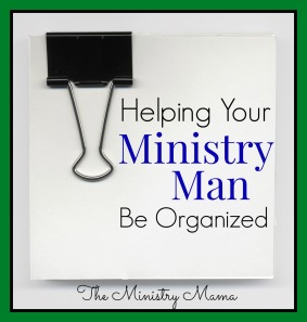Helping Your Ministry Man Be Organized - Updated
