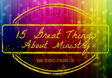 15 Great Things About Ministry