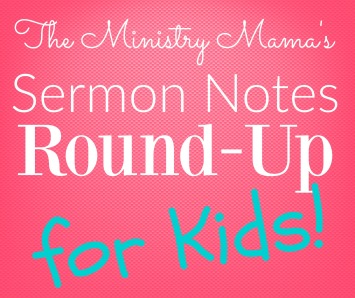 Sermon Notes Round-Up for Kids