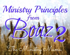Ministry Principles from Boaz Part 2